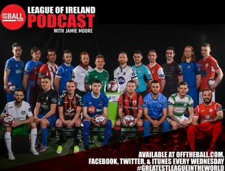 Off The Ball's League Of Ireland Podcast - Episode 7