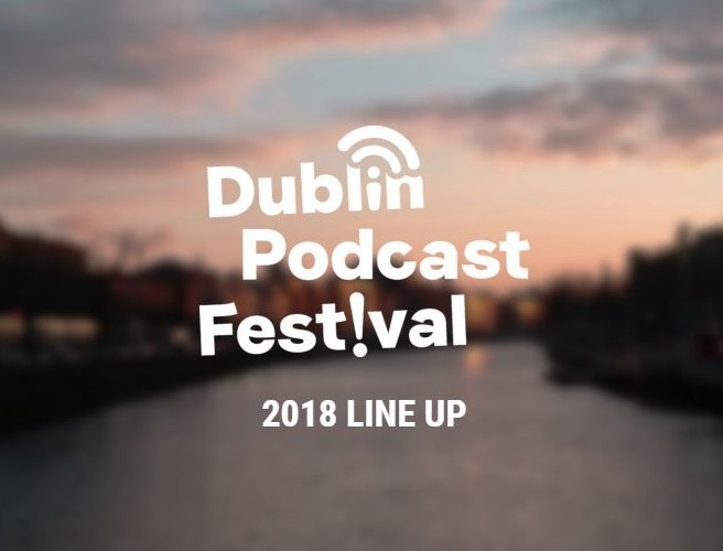 Line-Up Announced For Dublin Podcast Festival